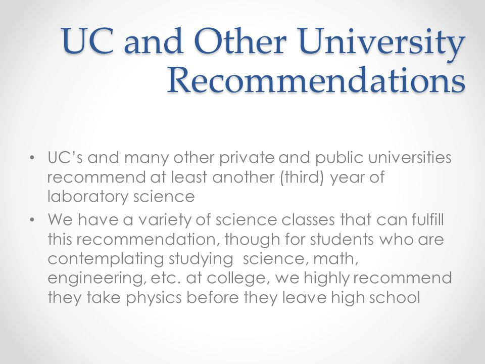 UC and Other University Recommendations UC's and many other private and public universities recommend at least another (third) year of laboratory scie