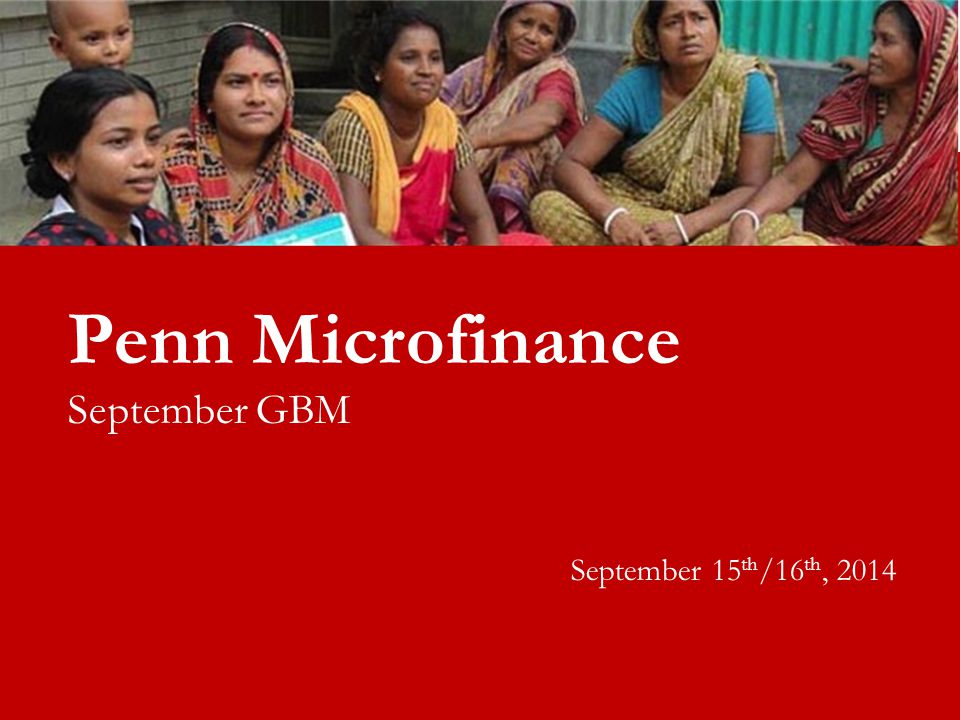 Penn Microfinance September GBM September 15 th /16 th, 2014