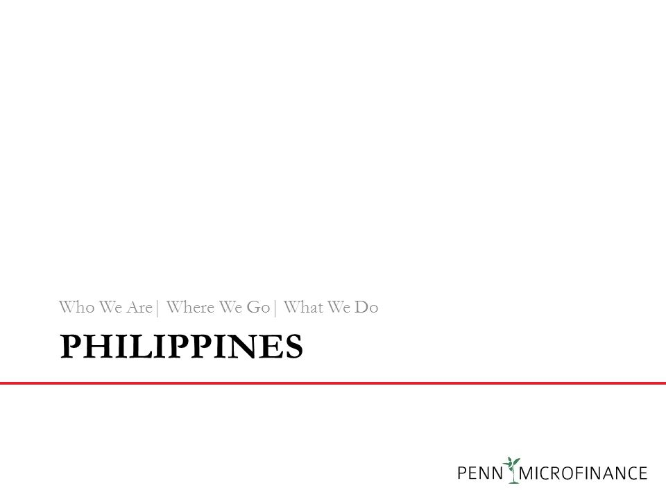 PHILIPPINES Who We Are| Where We Go| What We Do 16