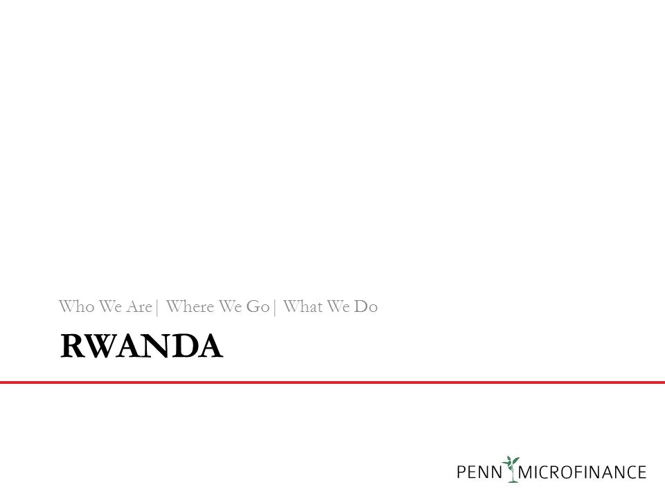 RWANDA Who We Are| Where We Go| What We Do 26