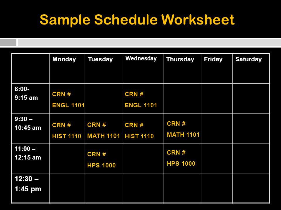 MondayTuesday Wednesday ThursdayFridaySaturday 8:00- 9:15 am 9:30 – 10:45 am 11:00 – 12:15 am 12:30 – 1:45 pm CRN # ENGL 1101 CRN # ENGL 1101 CRN # HPS 1000 CRN # HPS 1000 Sample Schedule Worksheet CRN # HIST 1110 CRN # HIST 1110 CRN # MATH 1101 CRN # MATH 1101
