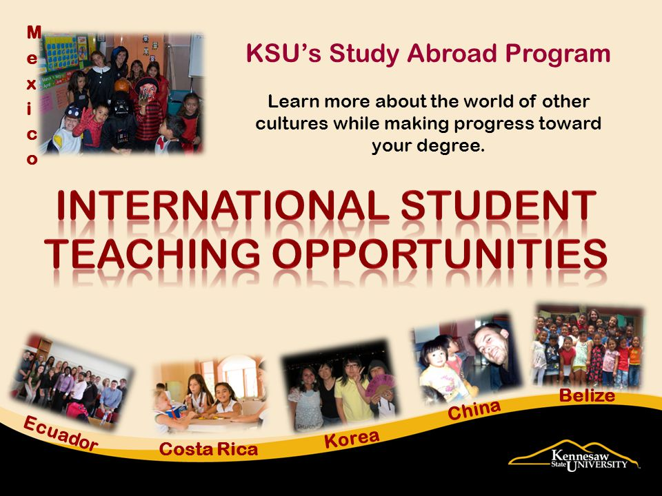 KSU's Study Abroad Program Learn more about the world of other cultures while making progress toward your degree.