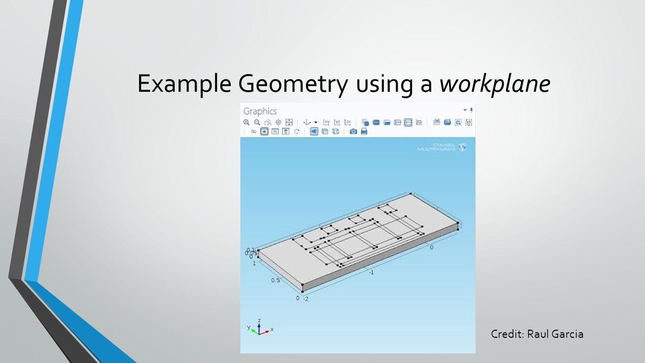 Example Geometry using a workplane Credit: Raul Garcia