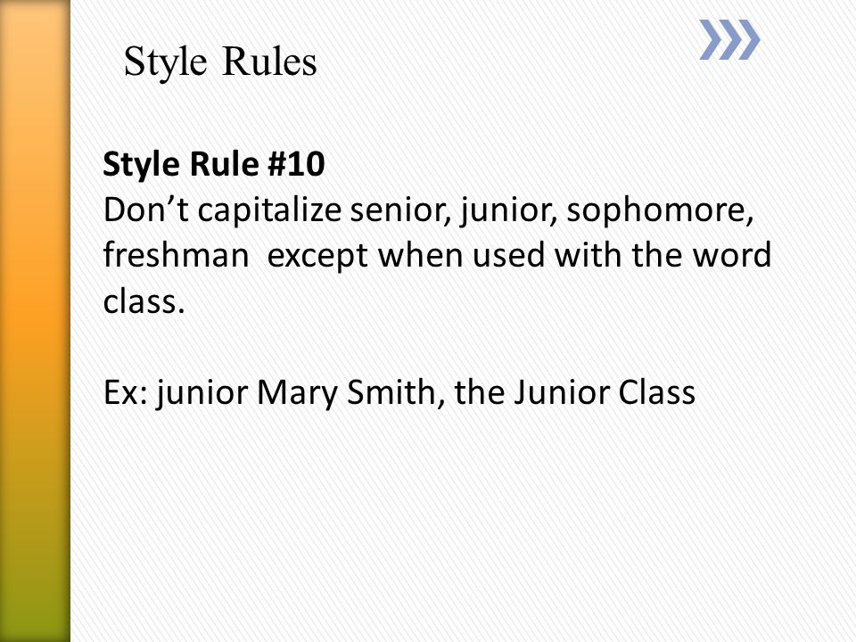 Style Rules Style Rule #10 Don't capitalize senior, junior, sophomore, freshman except when used with the word class.