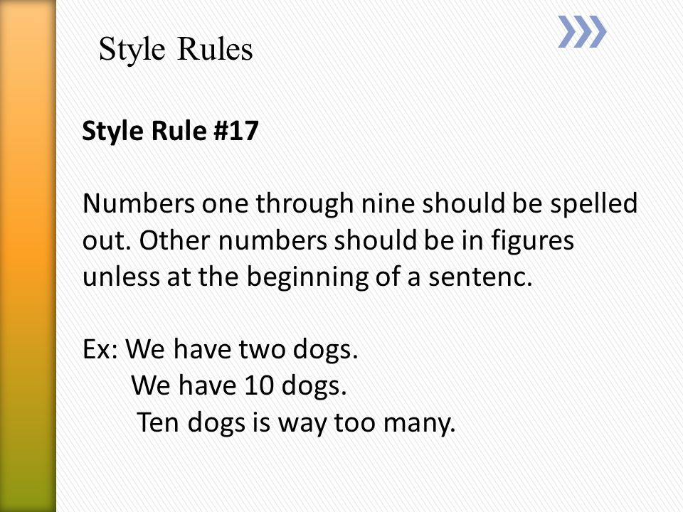 Style Rules Style Rule #17 Numbers one through nine should be spelled out.