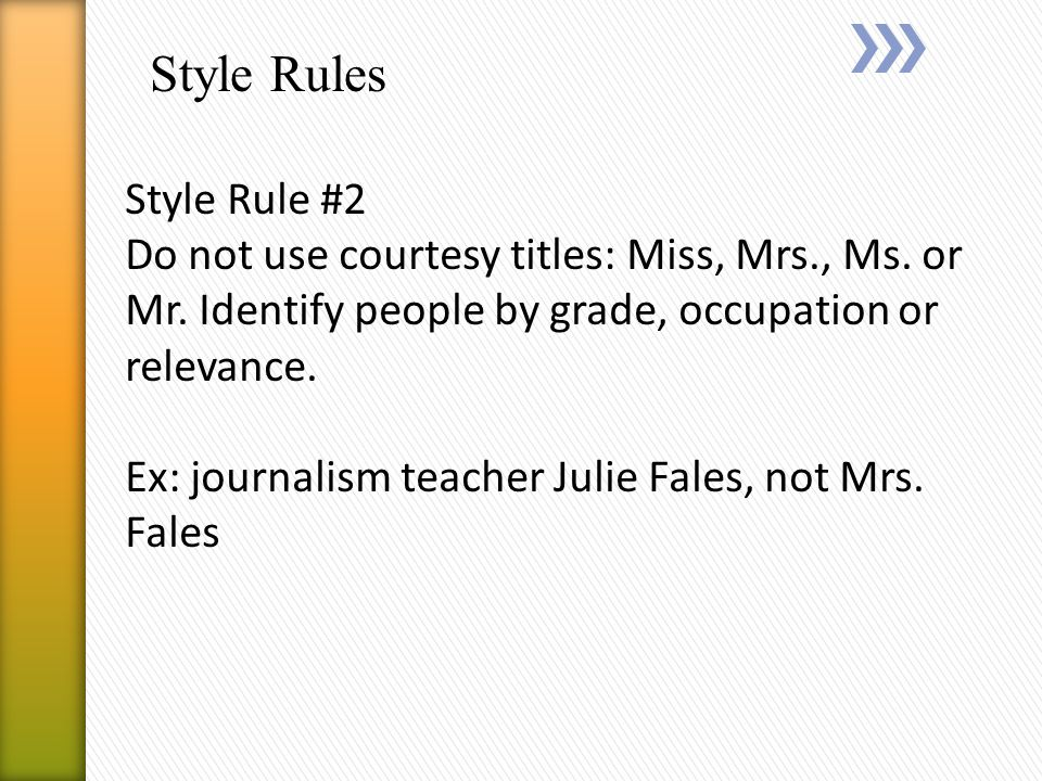 Style Rules Style Rule #2 Do not use courtesy titles: Miss, Mrs., Ms.