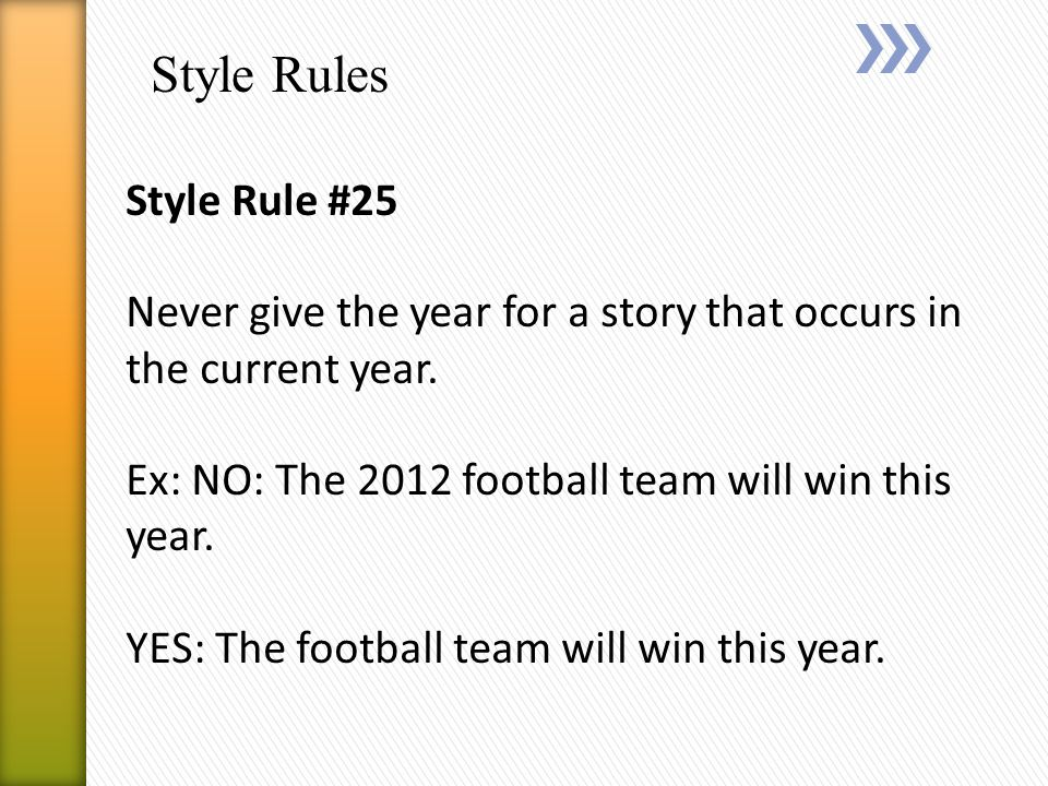 Style Rules Style Rule #25 Never give the year for a story that occurs in the current year.