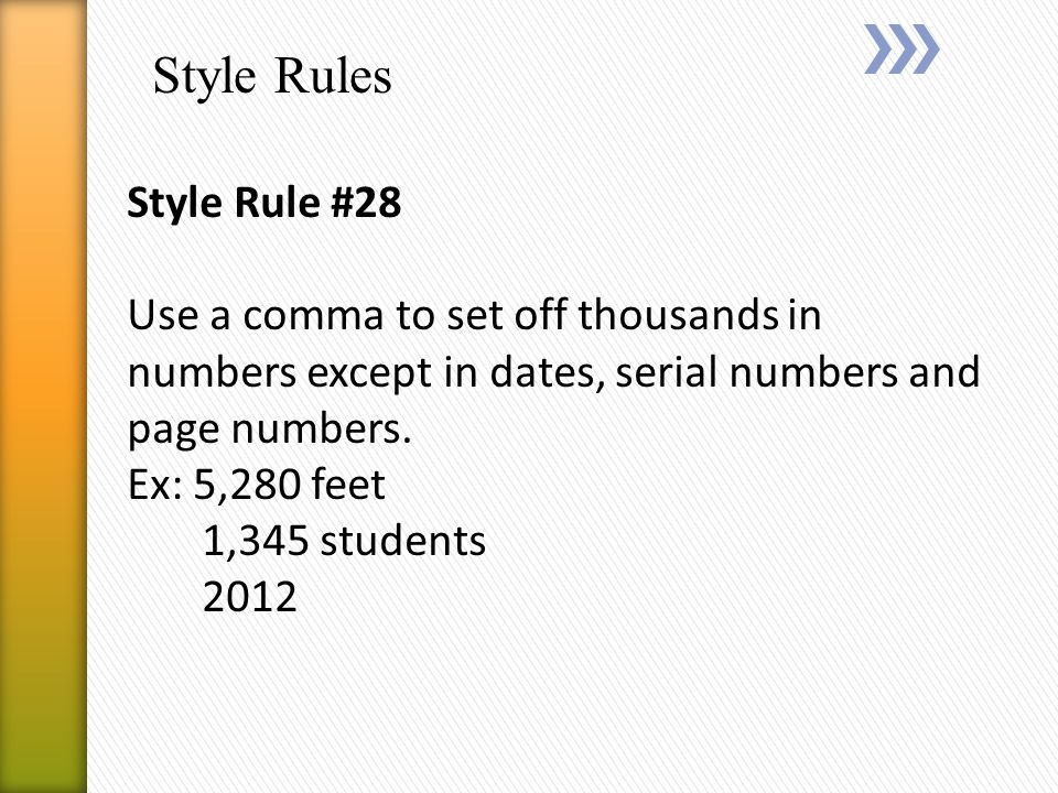 Style Rules Style Rule #28 Use a comma to set off thousands in numbers except in dates, serial numbers and page numbers.
