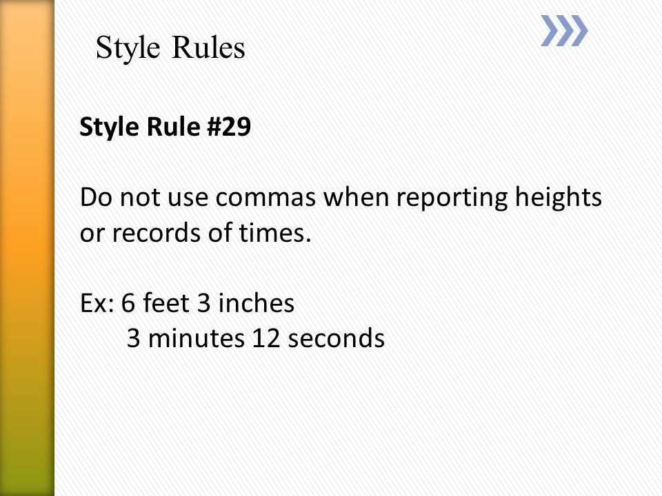 Style Rules Style Rule #29 Do not use commas when reporting heights or records of times.