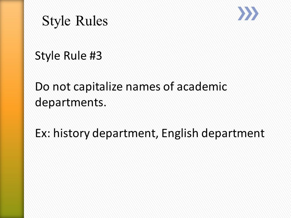 Style Rules Style Rule #3 Do not capitalize names of academic departments.