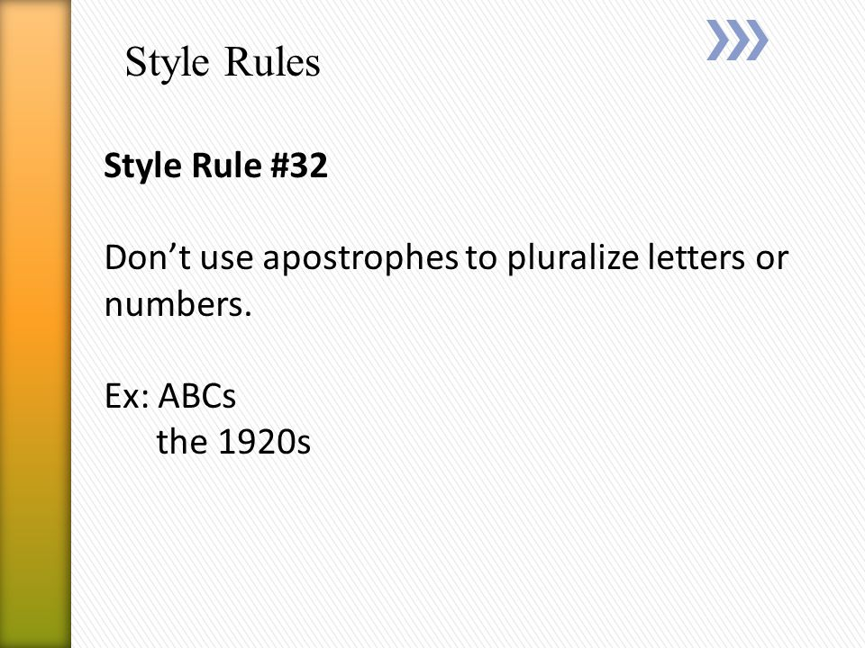 Style Rules Style Rule #32 Don't use apostrophes to pluralize letters or numbers.