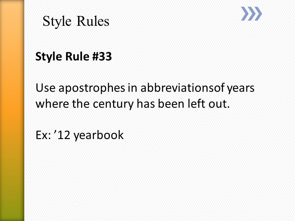 Style Rules Style Rule #33 Use apostrophes in abbreviationsof years where the century has been left out.