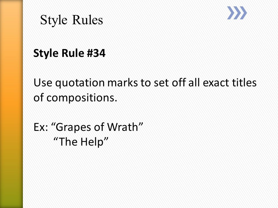 Style Rules Style Rule #34 Use quotation marks to set off all exact titles of compositions.