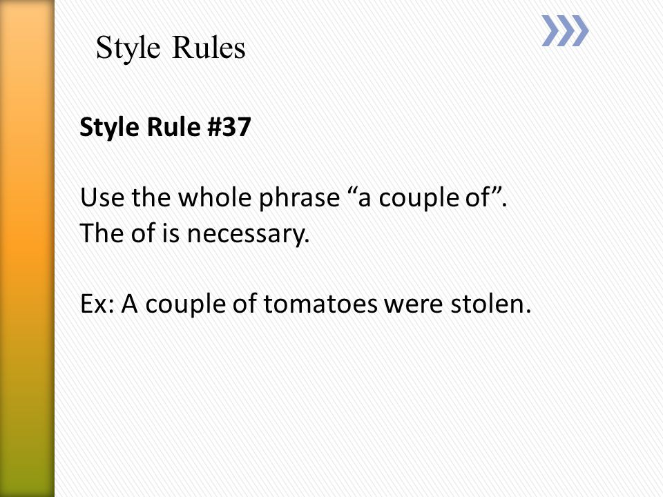 Style Rules Style Rule #37 Use the whole phrase a couple of .