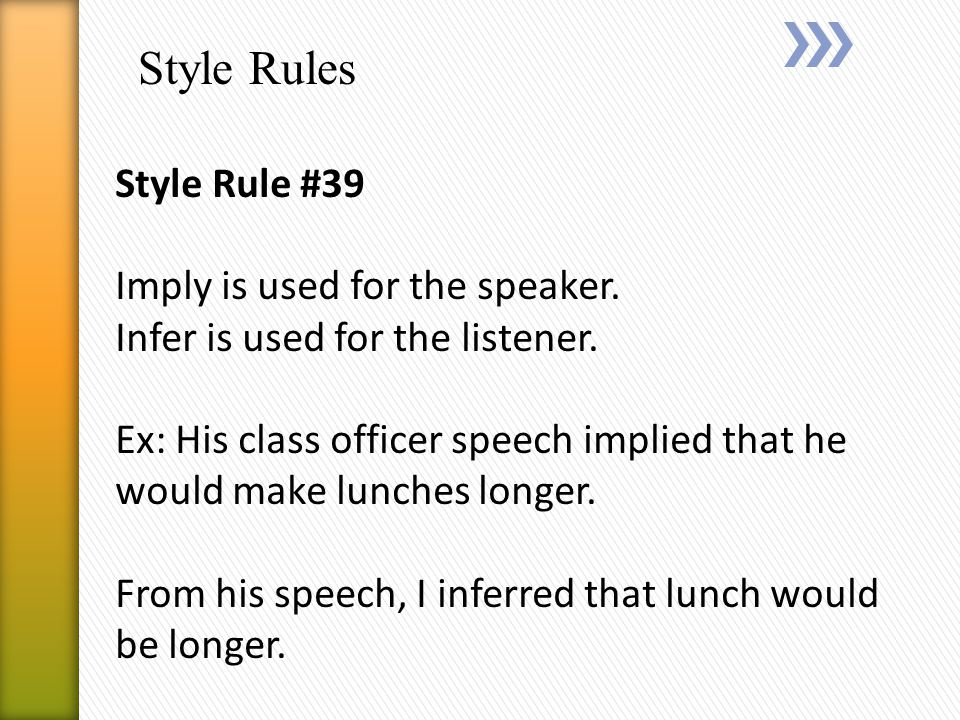 Style Rules Style Rule #39 Imply is used for the speaker.
