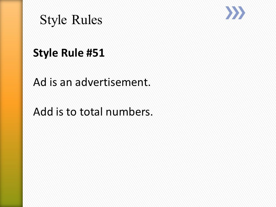 Style Rules Style Rule #51 Ad is an advertisement. Add is to total numbers.