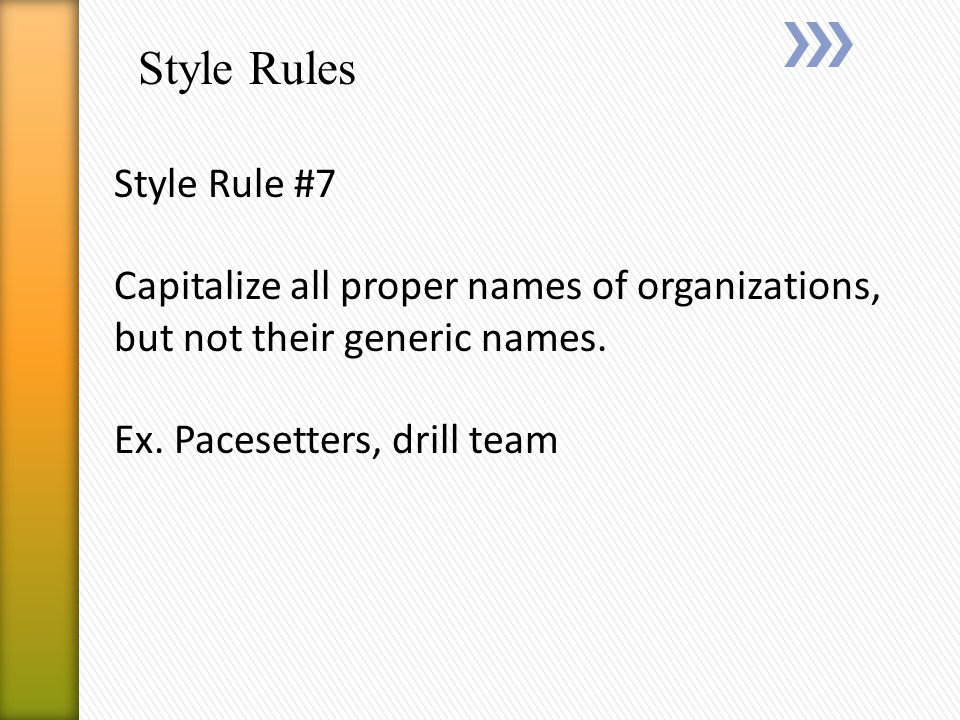 Style Rules Style Rule #7 Capitalize all proper names of organizations, but not their generic names.