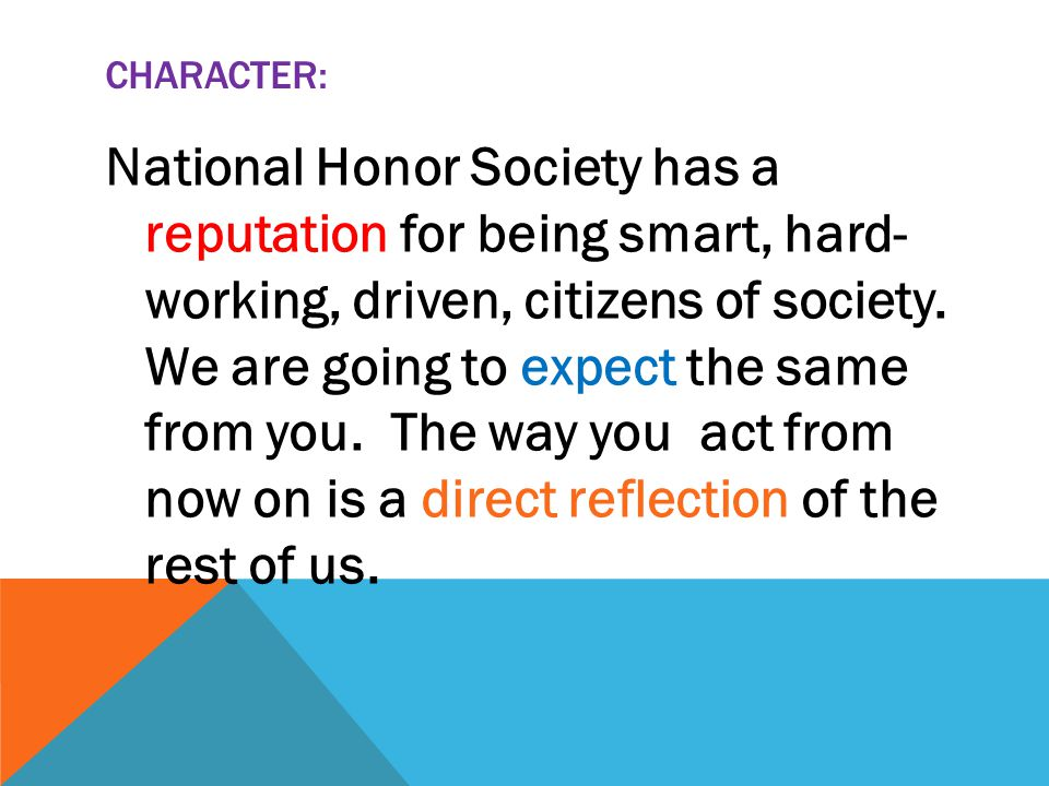 CHARACTER: National Honor Society has a reputation for being smart, hard- working, driven, citizens of society.