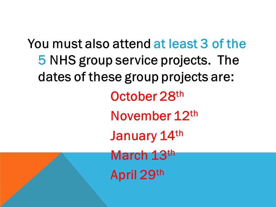 You must also attend at least 3 of the 5 NHS group service projects.