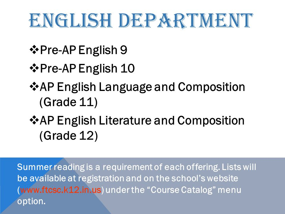 ENGLISH DEPARTMENT  Pre-AP English 9  Pre-AP English 10  AP English Language and Composition (Grade 11)  AP English Literature and Composition (Gr