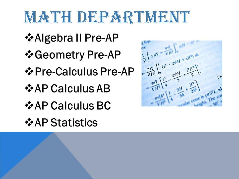 MATH DEPARTMENT  Algebra II Pre-AP  Geometry Pre-AP  Pre-Calculus Pre-AP  AP Calculus AB  AP Calculus BC  AP Statistics