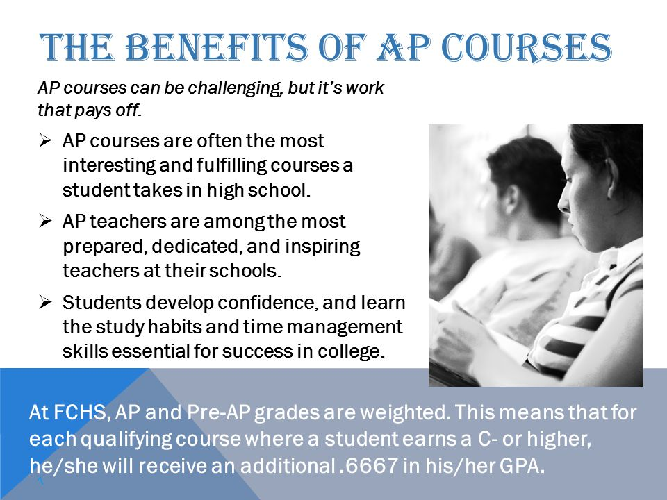 THE BENEFITS OF AP COURSES AP courses can be challenging, but it's work that pays off.  AP courses are often the most interesting and fulfilling cour