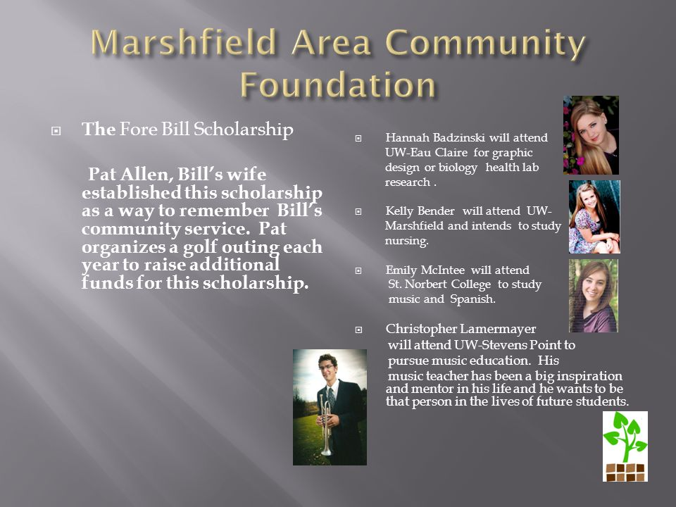 The Fore Bill Scholarship Pat Allen, Bill's wife established this scholarship as a way to remember Bill's community service.
