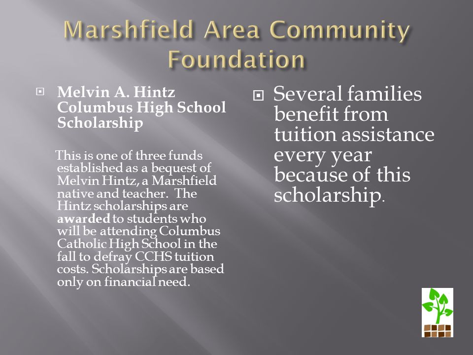  Melvin A. Hintz Columbus High School Scholarship This is one of three funds established as a bequest of Melvin Hintz, a Marshfield native and teache