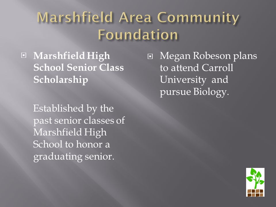  Marshfield High School Senior Class Scholarship Established by the past senior classes of Marshfield High School to honor a graduating senior.