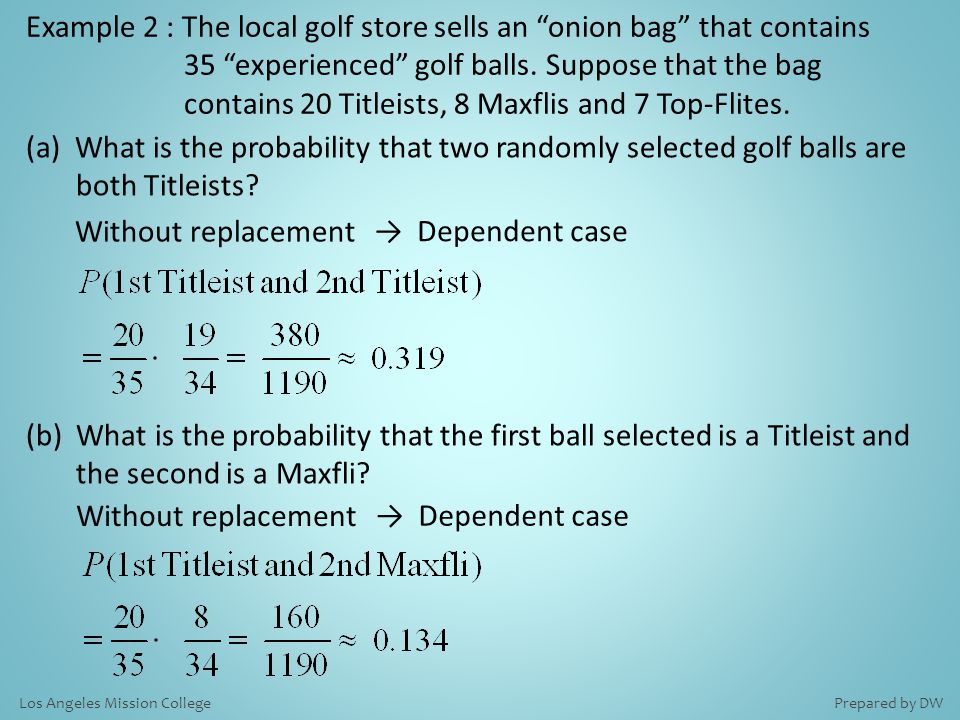 Prepared by DWLos Angeles Mission College Example 2 : The local golf store sells an onion bag that contains 35 experienced golf balls.
