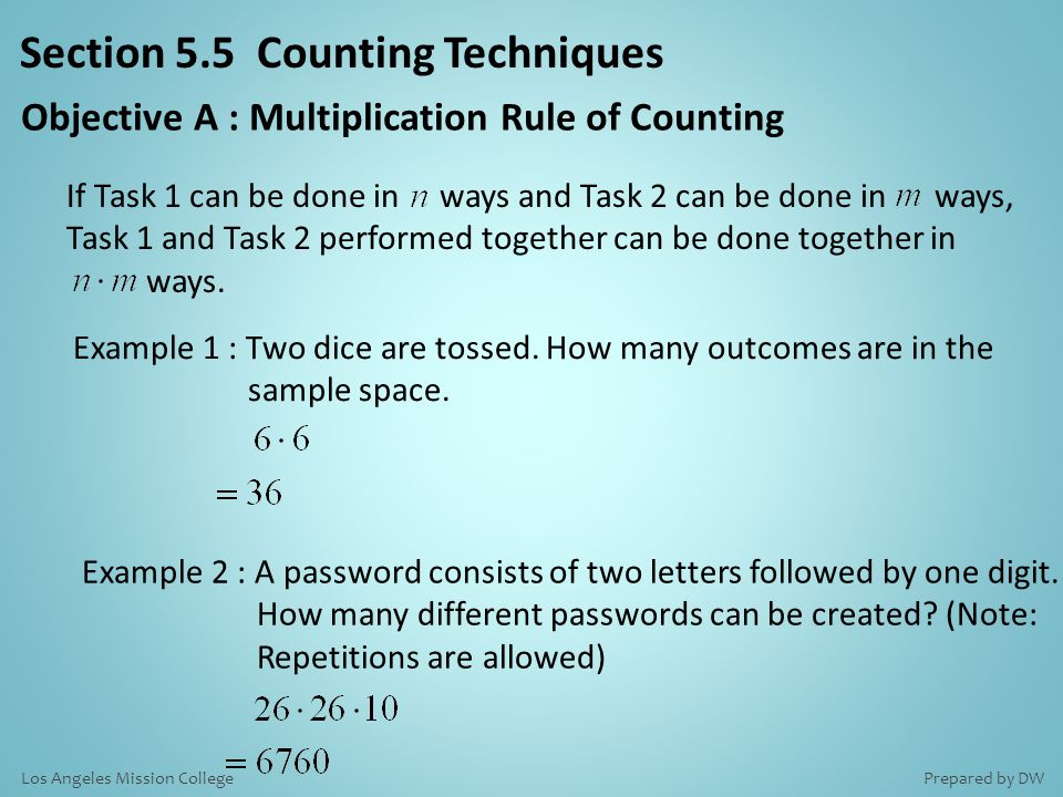 Section 5.5 Counting Techniques Objective A : Multiplication Rule of Counting Example 1 : Two dice are tossed.