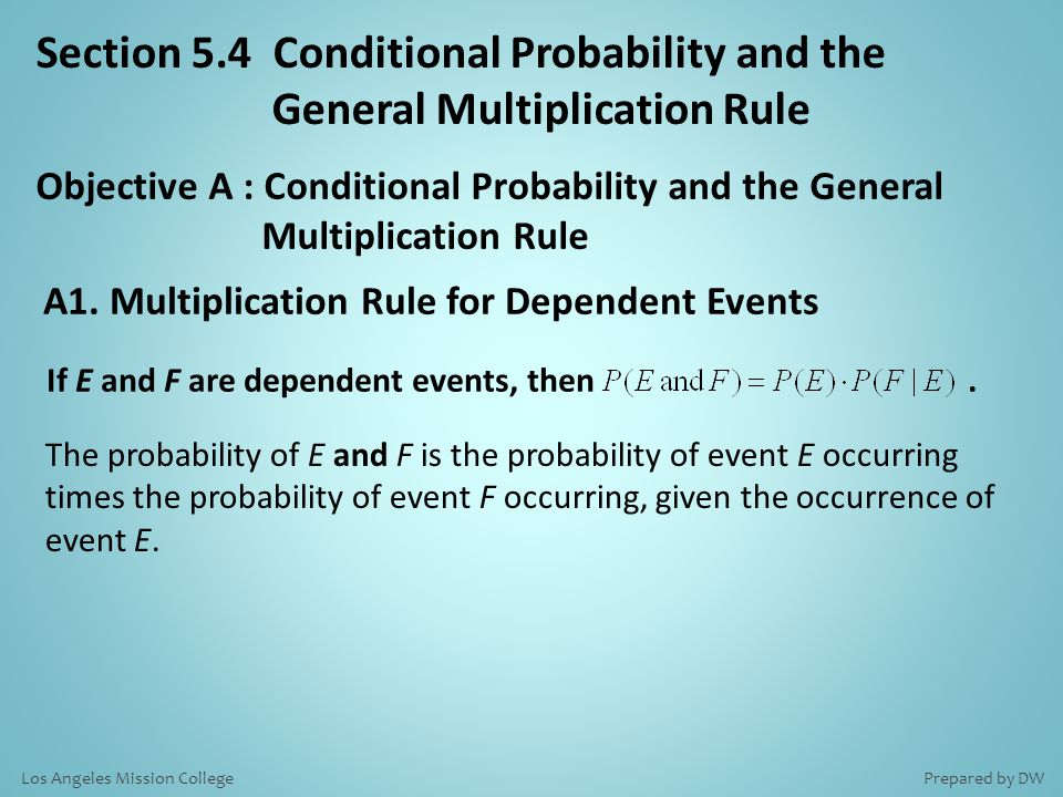 Section 5.4 Conditional Probability and the General Multiplication Rule If E and F are dependent events, then.