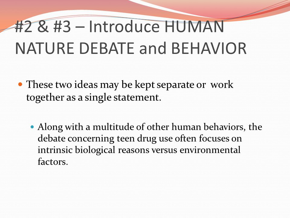 #2 & #3 – Introduce HUMAN NATURE DEBATE and BEHAVIOR These two ideas may be kept separate or work together as a single statement.
