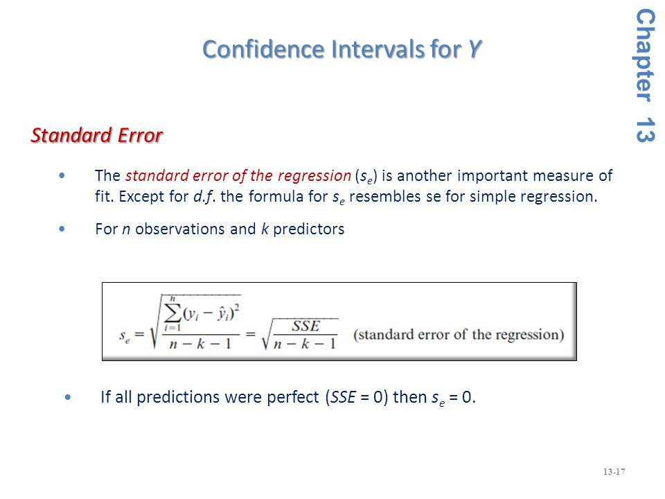 13-17 Confidence Intervals for Y The standard error of the regression (s e ) is another important measure of fit.