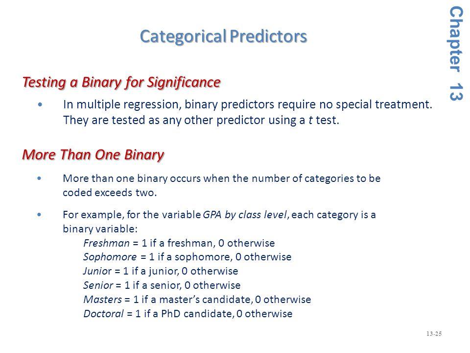 13-25 In multiple regression, binary predictors require no special treatment.