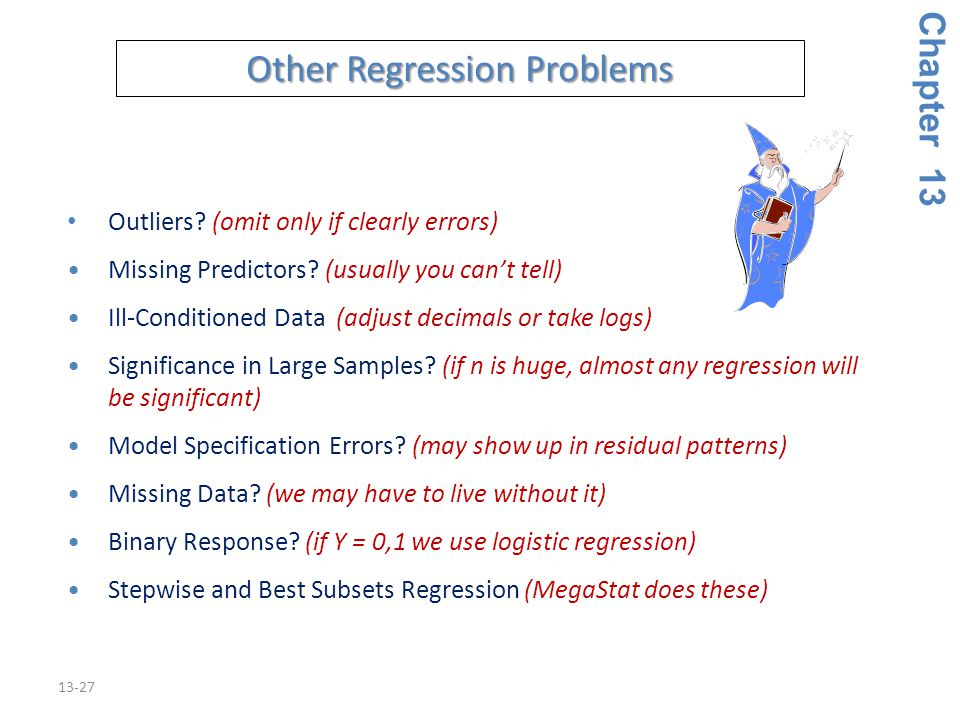 13-27 Other Regression Problems Outliers. (omit only if clearly errors) Missing Predictors.