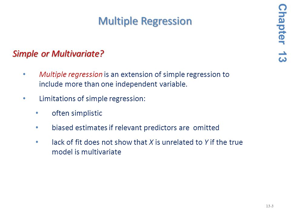 13-3 Multiple regression is an extension of simple regression to include more than one independent variable.