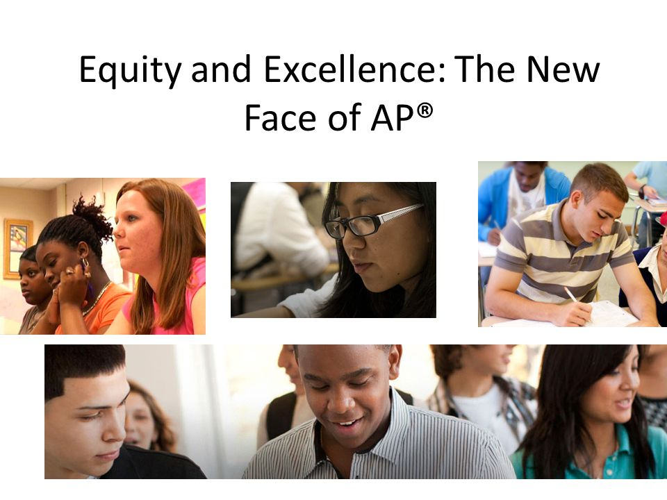 Equity and Excellence Equity means allowing more students access to AP classes.