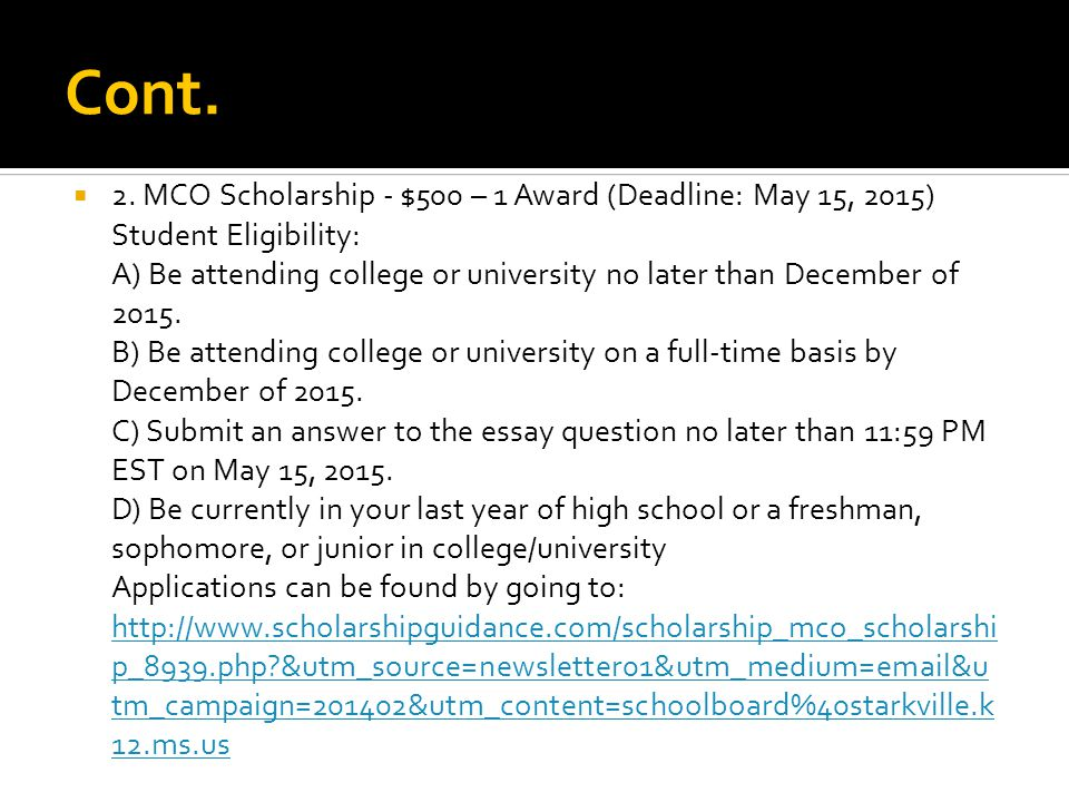 Cont.  2. MCO Scholarship - $500 – 1 Award (Deadline: May 15, 2015) Student Eligibility: A) Be attending college or university no later than December