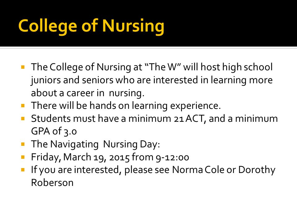 "College of Nursing  The College of Nursing at ""The W"" will host high school juniors and seniors who are interested in learning more about a career in"