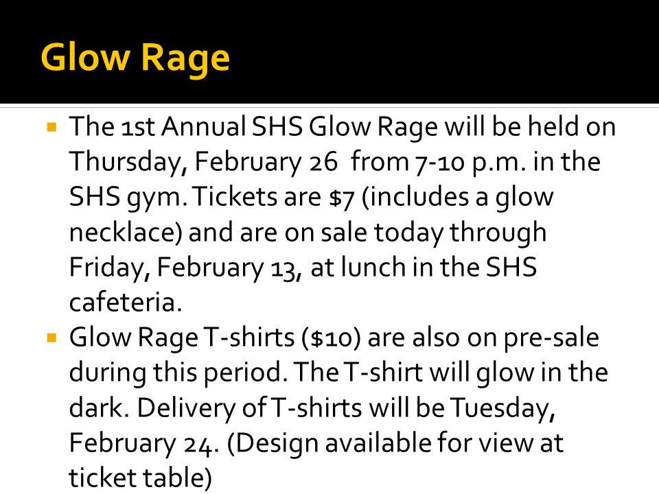 Glow Rage  The 1st Annual SHS Glow Rage will be held on Thursday, February 26 from 7-10 p.m. in the SHS gym. Tickets are $7 (includes a glow necklace