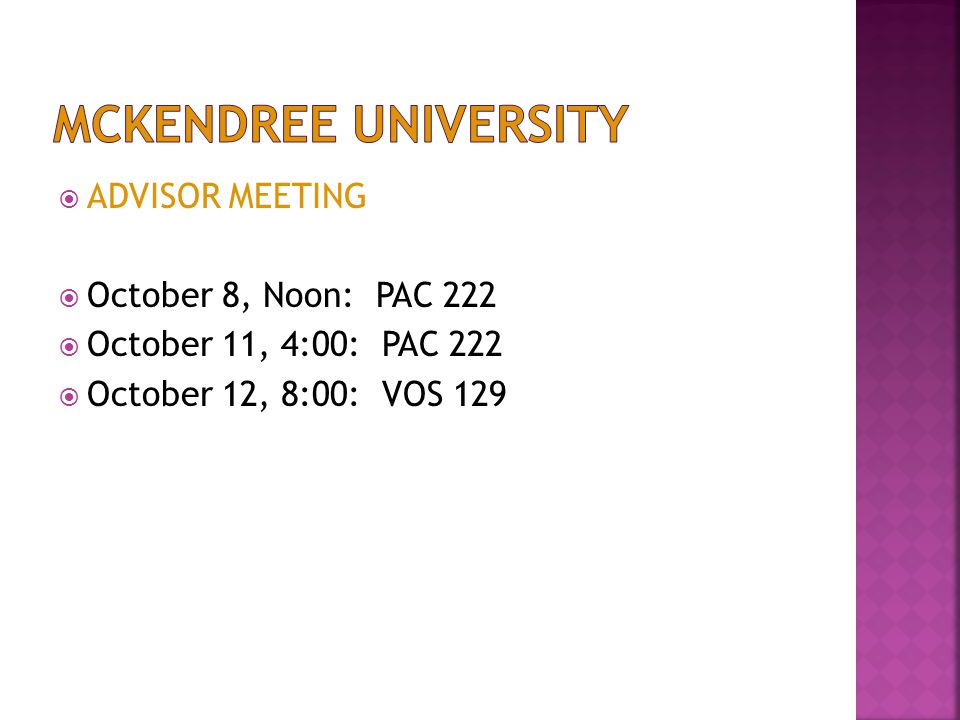  ADVISOR MEETING  October 8, Noon: PAC 222  October 11, 4:00: PAC 222  October 12, 8:00: VOS 129