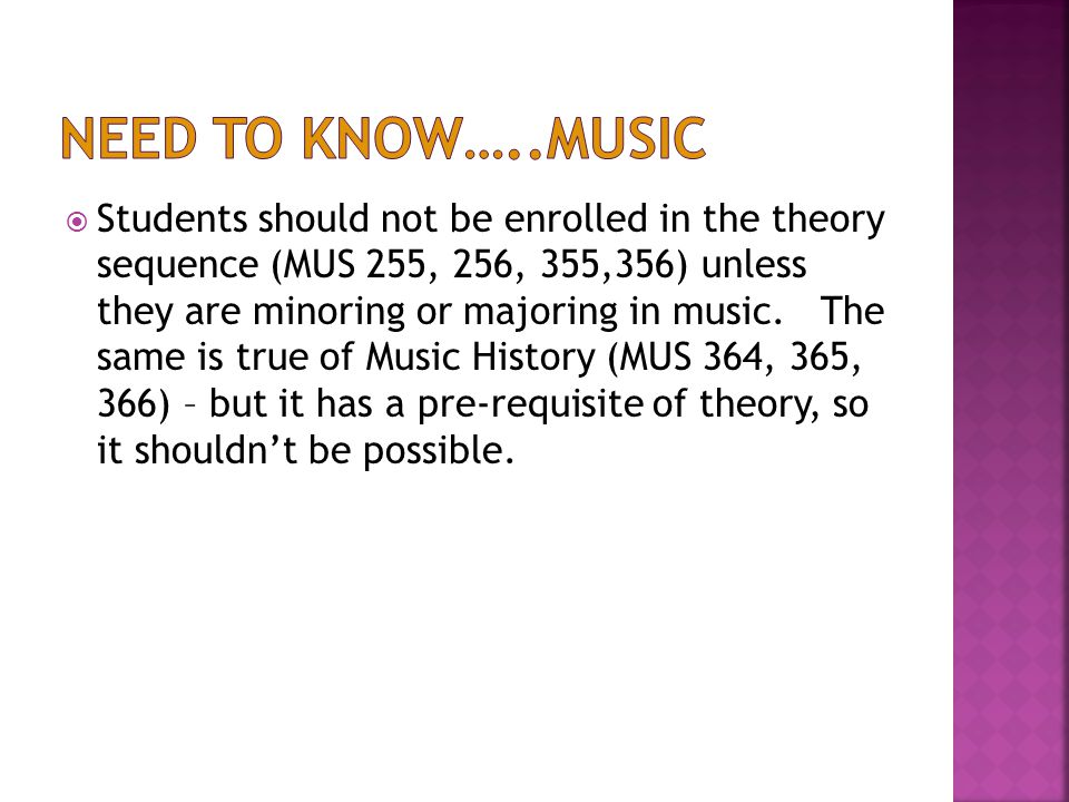  Students should not be enrolled in the theory sequence (MUS 255, 256, 355,356) unless they are minoring or majoring in music. The same is true of Mu