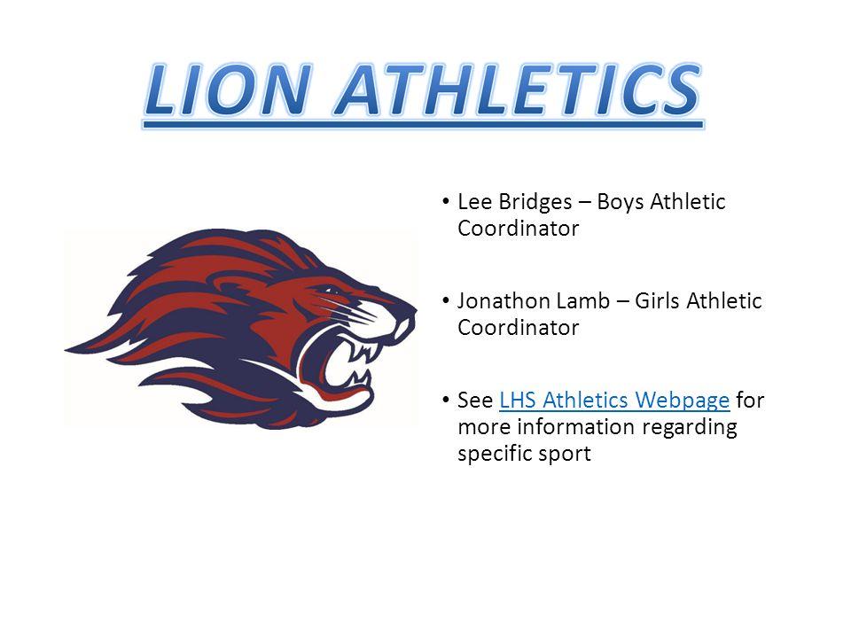 Lee Bridges – Boys Athletic Coordinator Jonathon Lamb – Girls Athletic Coordinator See LHS Athletics Webpage for more information regarding specific s