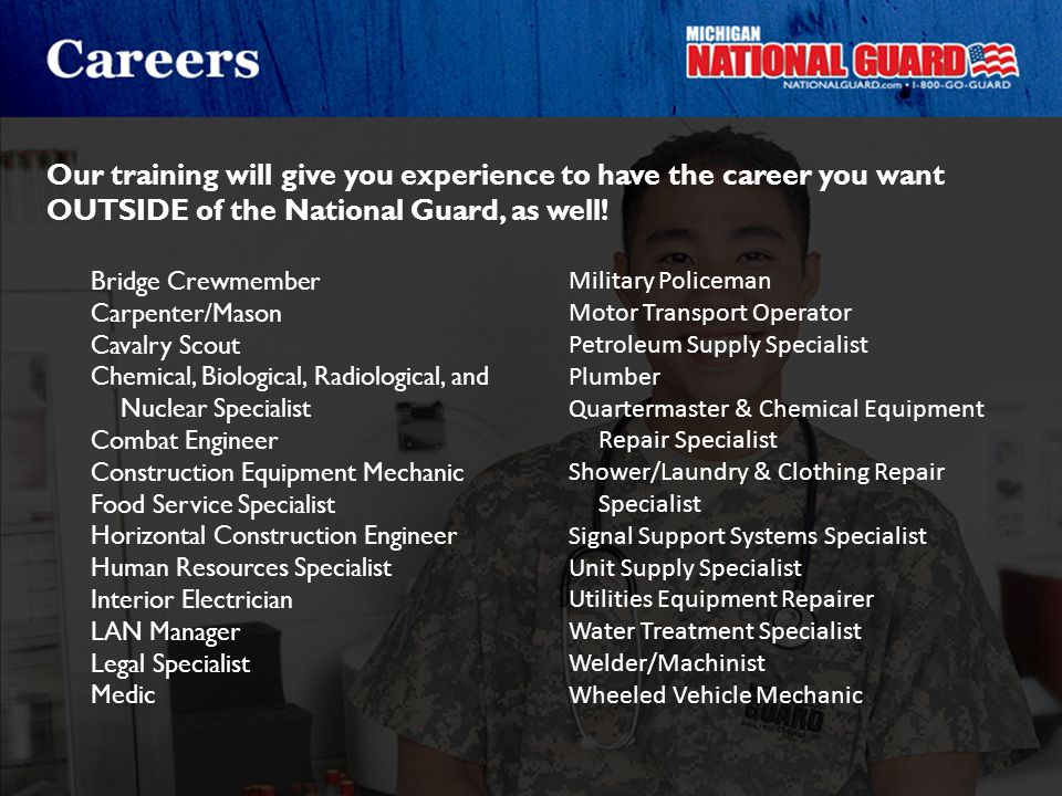 Our training will give you experience to have the career you want OUTSIDE of the National Guard, as well! Bridge Crewmember Carpenter/Mason Cavalry Sc