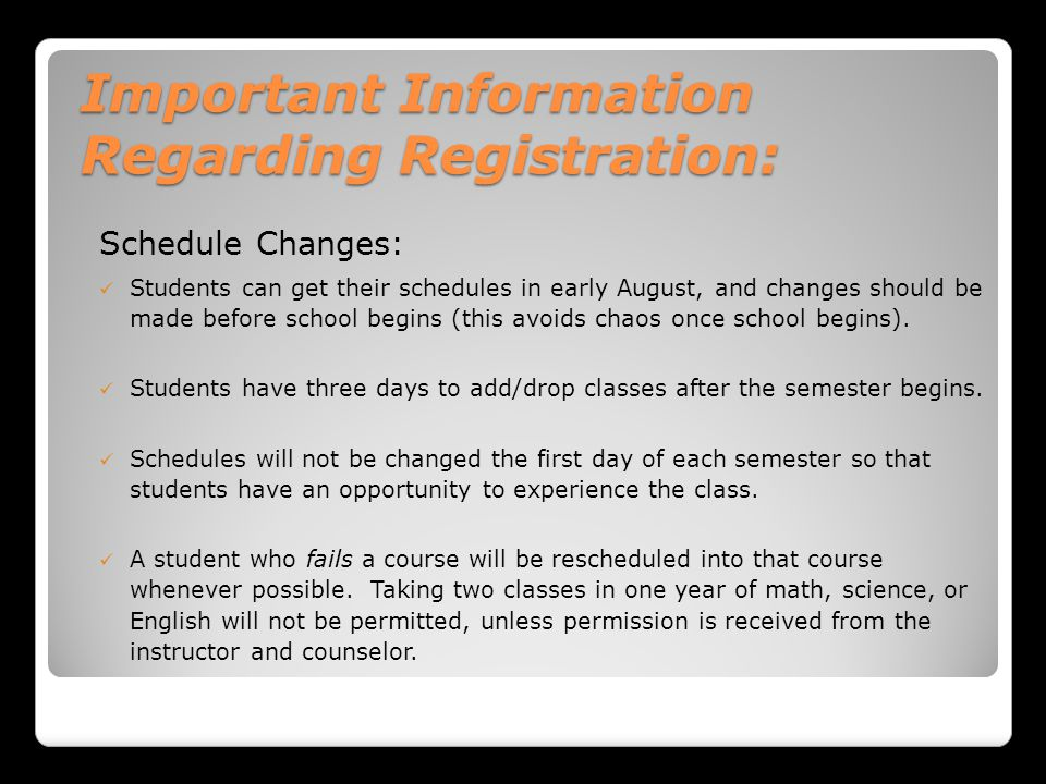 Important Information Regarding Registration: Schedule Changes: Students can get their schedules in early August, and changes should be made before school begins (this avoids chaos once school begins).