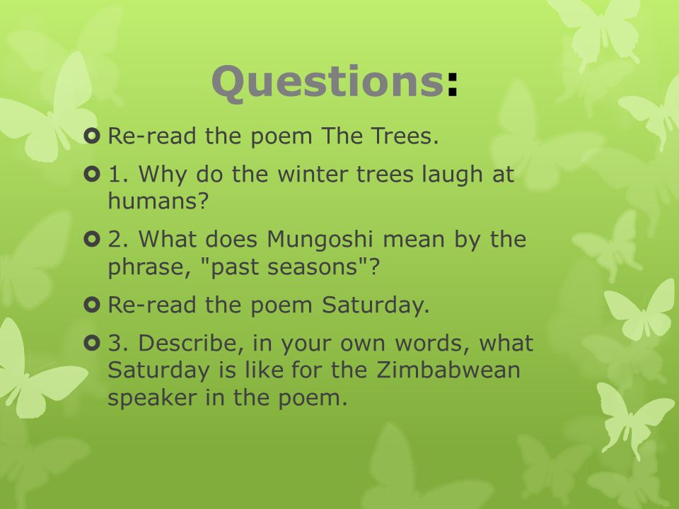  Re-read the poem The Trees.  1. Why do the winter trees laugh at humans?  2. What does Mungoshi mean by the phrase,