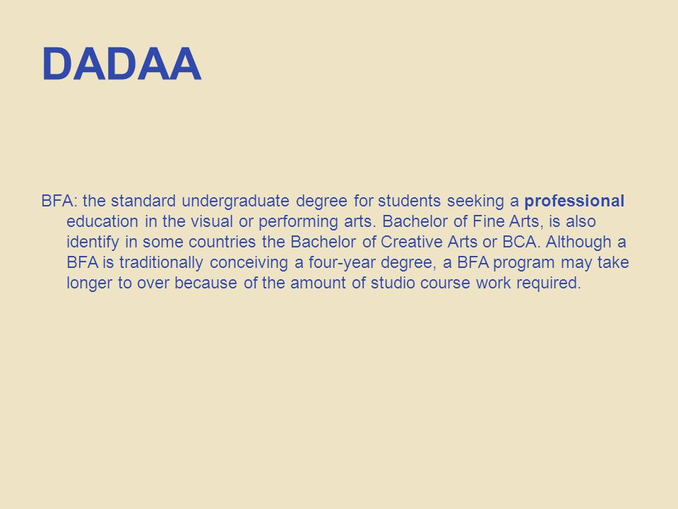 DADAA BFA: the standard undergraduate degree for students seeking a professional education in the visual or performing arts.