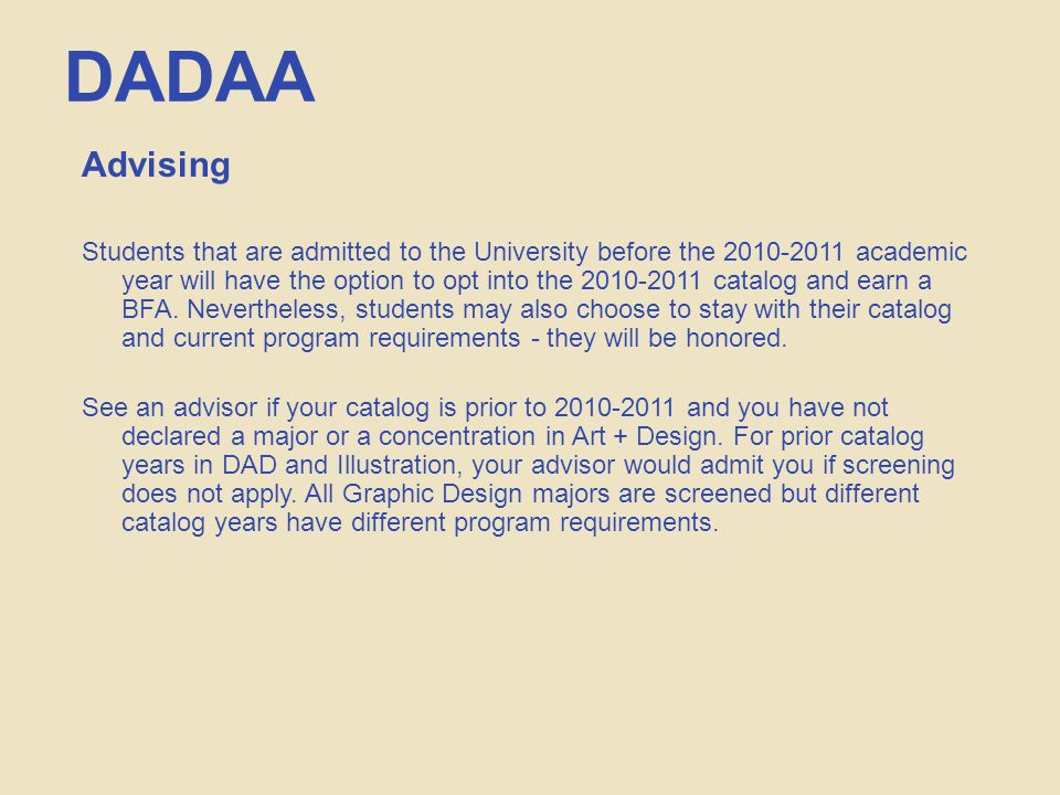 DADAA Advising Students that are admitted to the University before the 2010-2011 academic year will have the option to opt into the 2010-2011 catalog and earn a BFA.