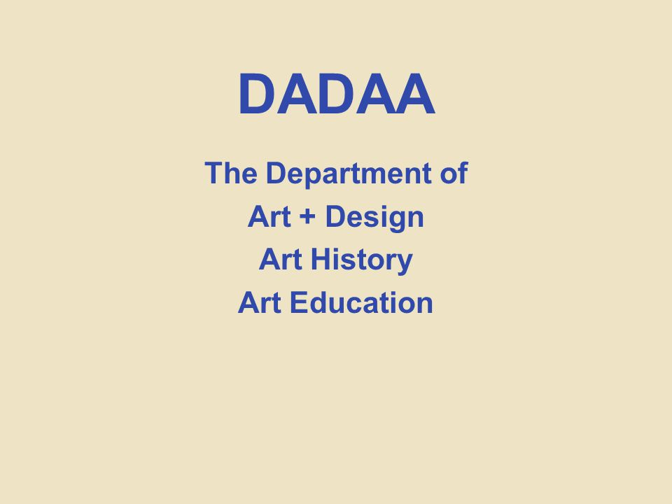 DADAA The Department of Art + Design Art History Art Education